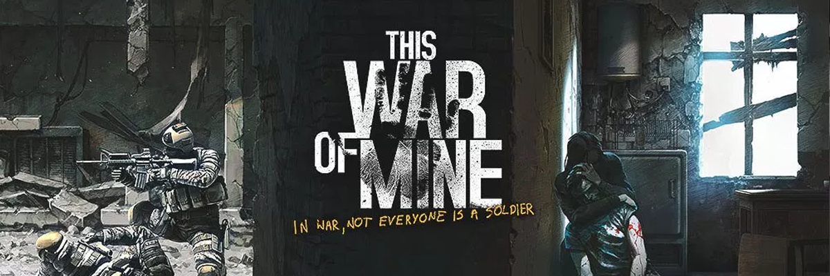 This War of Mine: conciencia en tiempos de guerra
