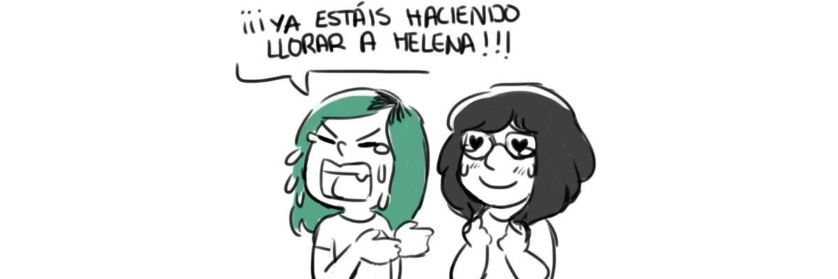 «Ya estáis haciendo llorar a Helena»