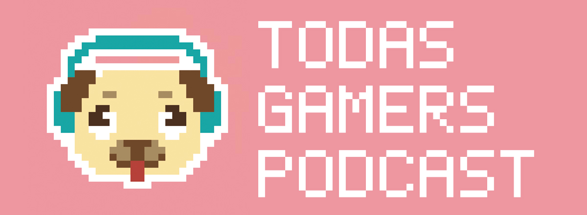 Podcast Todas Gamers 1×12: Awesome PugAsk Vol. 1