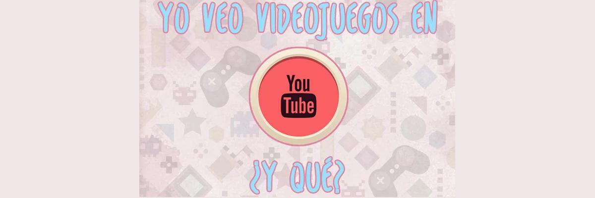 De Videojuegos… Y YouTube