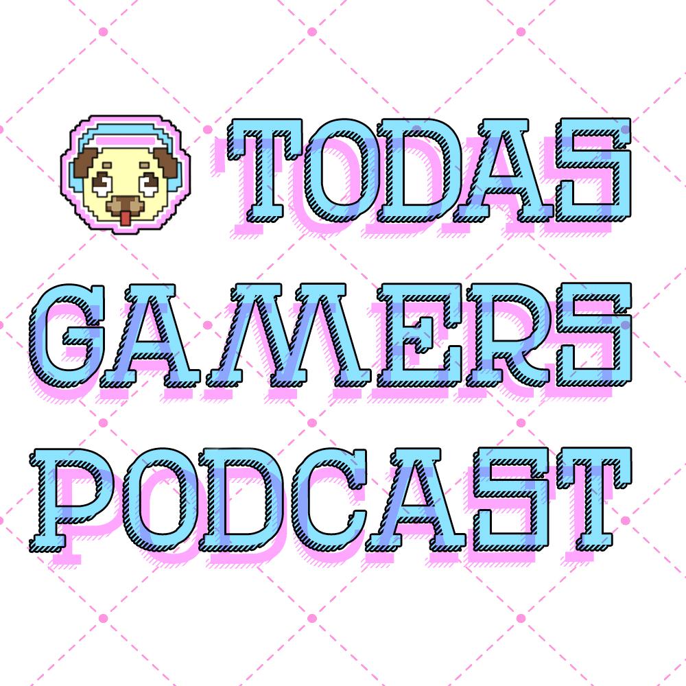 Podcast Todas Gamers 2×03 El Pugcast y el misterio de los micros muteados