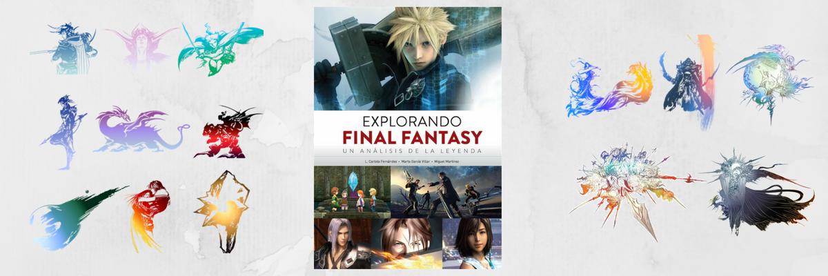 Explorando Final Fantasy, un análisis de la leyenda. Treinta años de saga en un libro