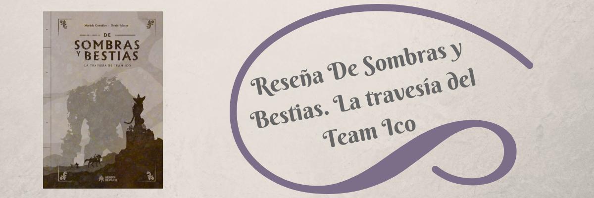 Reseña De Sombras y Bestias. La travesía del Team Ico