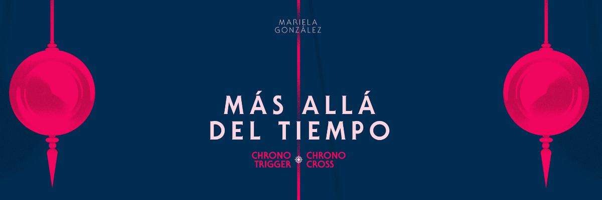 Reseña de Más allá del tiempo. Chrono Trigger. Chrono Cross, de Mariela González