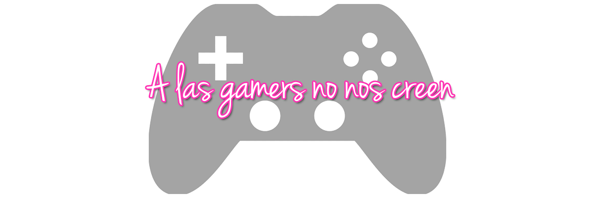 A las gamers no nos creen
